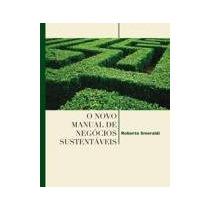 Livro O Novo Manual De Negócios Sustentáveis Roberto Smerald