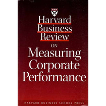 Harvard Business Review On Measuring Corporate Performance -