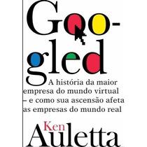 Livro Googled - A História Da Maior Empresa Virtual Do Mundo
