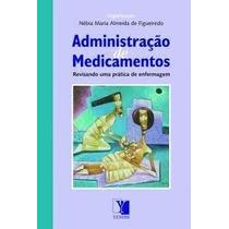 Livro: Administração De Medicamentos - Nébia Maria Almeida