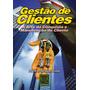 Gestao De Clientes - A Arte Da Conquista E Manutencao...