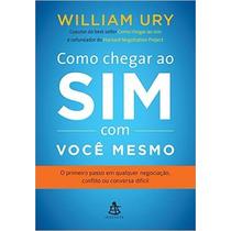 Como Chegar Ao Sim Com Você Mesmo Livro William Ury