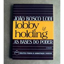 Lobby & Holding - As Bases Do Poder - João Bosco Lodi