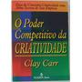Livro: O Poder Competitivo Da Criatividade - Clay Carr