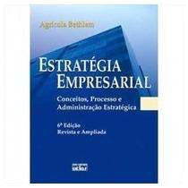 Livro Estratégia Empresarial. 6a Edição. Agricola Bethlem
