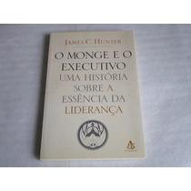 Livro O Monge E O Executivo Historia Liderança James Hunter