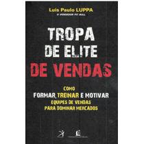 Tropa De Elite De Vendas Luis Paulo Luppa Pague Com Cartão
