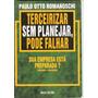 Terceirizar Sem Planejar, Pode Falhar - Paulo Otto Romanosch