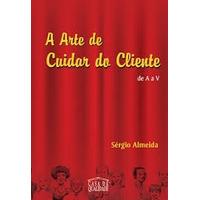 A Arte De Cuidar Dos Clientes De A A V - Sérgio Almeida
