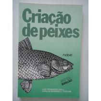 Criação De Peixes - Luiz Fernando Galli E Carlos Eduardo Tor