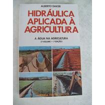 Livro: A Água Na Agricultura: Hidráulica - Alberto Daker