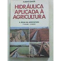 Livro: Hidráulica Aplicada Á Agricultura - Alberto Daker
