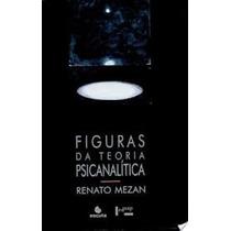 Livro Figuras Da Teoria Psicanalítica Renato Mezan