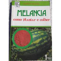 Livro: Melancia - Como Plantar E Colher - Elizabeth Oliveira