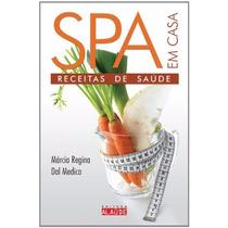 Livro Spa Receitas De Saúde Em Casa Márcia Regina Dal Medico