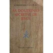 Livro As Doutrinas Secretas De Jesus H. Spencer. Lewis