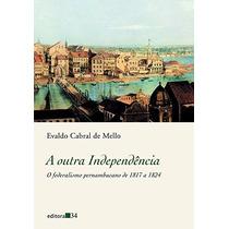 Livro A Outra Independência Evaldo Cabral De Mello