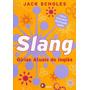 Livro Slang Gírias Atuais Do Inglês Jack Scholes