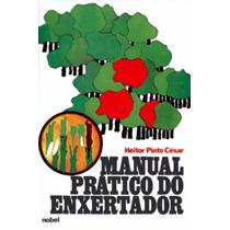 Livro Manual Prático Do Enxertador Heitor Pinto César
