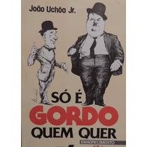 Livro Só É Gordo Quem Quer João Uchôa Jr.