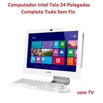 Computador Intel Tela 24 Polegadas Completo Tudo Sem Fio Tv