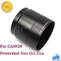 Tubo Adaptador Para Canon G10 G11 G12 Utiliza Lentes 58mm !