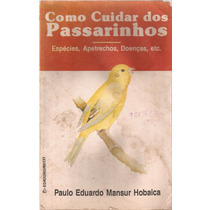 Como Cuidar Dos Passarinhos - Paulo Eduardo Mansur Hobaica