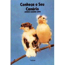 Livro Conheça O Seu Canário - Ademir Eugênio Lopes