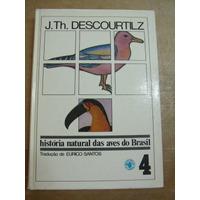 Historia Natural Das Aves Do Brasil Vol 4 Descourtilz Otimo