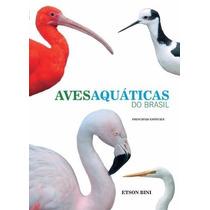 Aves Aquáticas Do Brasil - Principais Espécies Novo Lacrado