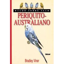 Livro Tudo Sobre Seu Periquito-australiano - Bradley Viner
