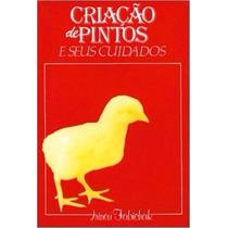 Livro Criação De Pintos E Seus Cuidados - Irineu Fabichak