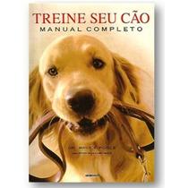 Livro Treine Seu Cão - Completo - Adestramento - Capa Dura