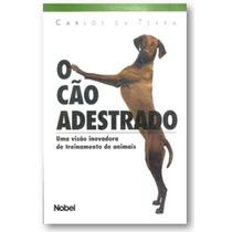 O Cão Adestrado - Uma Visão Inovadora De Treinamento,,,