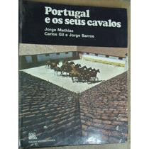 Portugal E Seus Cavalos Jorge Mathias Carlos Gil Jorge Barro