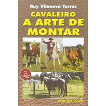 Livro: Cavaleiro A Arte De Montar Autor Ruy Vilanova Torres