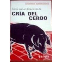 W D Peck Como Ganar Dinero Con La Cria Del Cerdo Espana