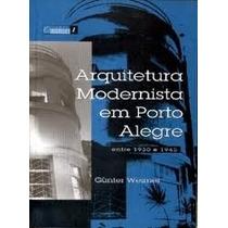 Arquitetura Modernista Em Porto Alegre Entre 1930 E 1945