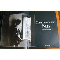 Livro Como Fotografar Nus- Michael Busselle