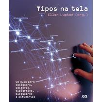 Tipos Na Tela - Um Guia Para Designers, Editores, Tipografos