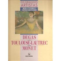 Os Grandes Artistas: Degas - Toulouse Lautrec -monet (arte)