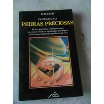 O Uso Mágico Das Pedras Preciosas - W. B. Crow Ees