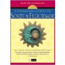 Livro: A Linguagem Secreta Da Sorte E Da Felicidade