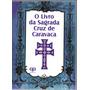 O Livro Da Sagrada Cruz De Caravaca