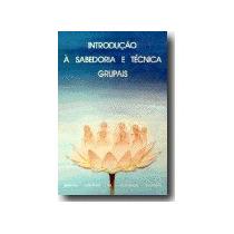Introdução À Sabedoria E Técnica Grupais