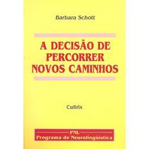 A Decisão De Percorrer Novos Caminhos (pnl) - Bárbara Schott