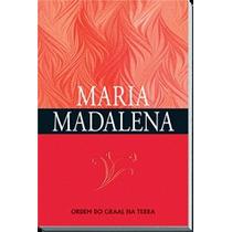 Maria Madalena - Ordem Do Graal Na Terra - Frete Grátis