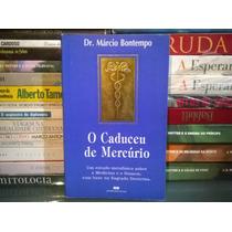 Livro O Caduceu De Mercúrio Dr. Márcio Bontempo Frete Grátis