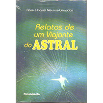 Relatos De Um Viajante Do Astral: Anne E Daniel M-givaudan