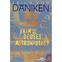 Livro Eram Os Deuses Astronautas? Rrich Von Däniken